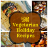 Meatless Monday: 50 Vegetarian Holiday Recipes