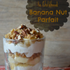 An Ode to Childhood: Banana Nut Parfait